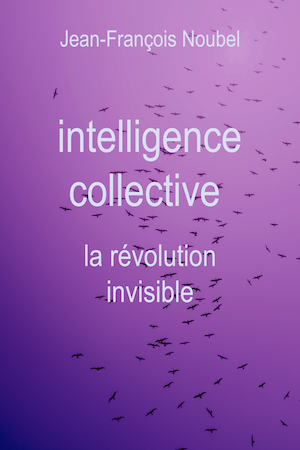 Intelligence collective : la révolution invisible